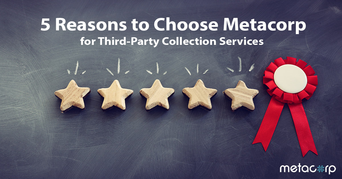 5 Reasons to Choose Metacorp, LLC for Third-Party Collection Services